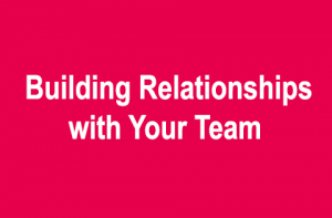 Building Relationships with Your Team