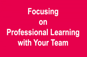 Focusing on Professional Learning with Your Team