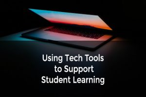 Using Tech Tools to Support Student Learning