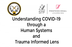 Understanding COVID-19 through a Human Systems and Trauma Informed Lens